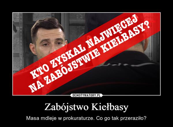 Zabójstwo Kiełbasy – Masa mdleje w prokuraturze. Co go tak przeraziło?
