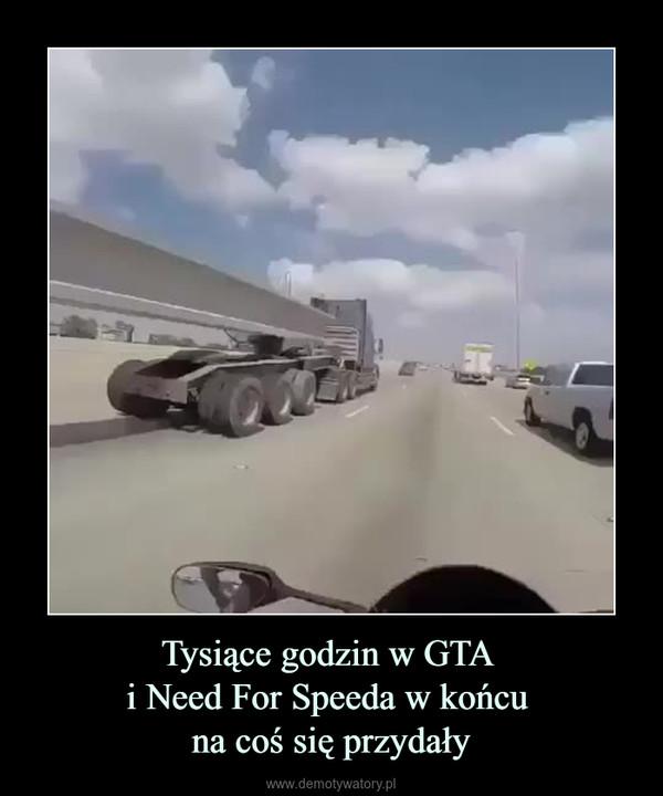 Tysiące godzin w GTA i Need For Speeda w końcu na coś się przydały –