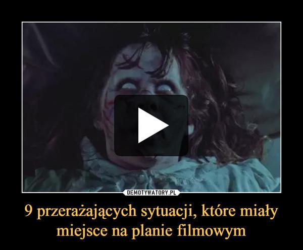 9 przerażających sytuacji, które miały miejsce na planie filmowym –