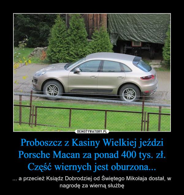 Proboszcz z Kasiny Wielkiej jeździ Porsche Macan za ponad 400 tys. zł. Część wiernych jest oburzona... – ... a przecież Ksiądz Dobrodziej od Świętego Mikołaja dostał, w nagrodę za wierną służbę