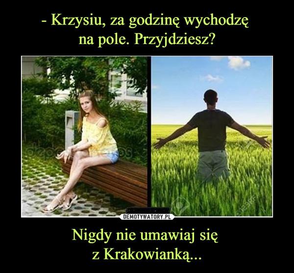Nigdy nie umawiaj się z Krakowianką... –