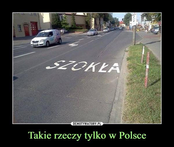 Takie rzeczy tylko w Polsce –