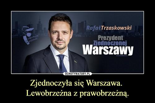 Zjednoczyła się Warszawa.  Lewobrzeżna z prawobrzeżną.