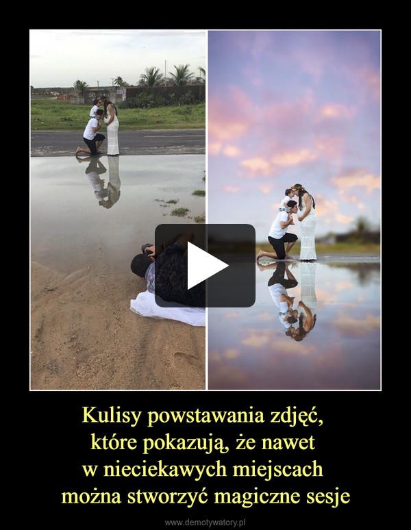 Kulisy powstawania zdjęć, które pokazują, że nawet w nieciekawych miejscach można stworzyć magiczne sesje –