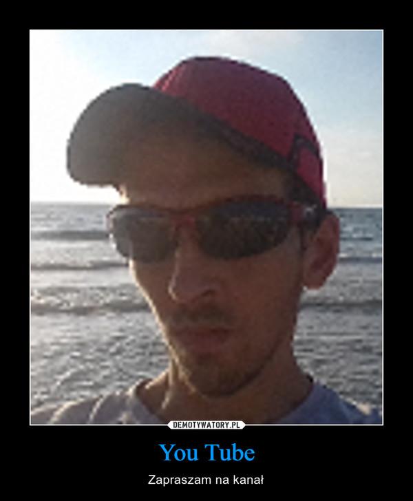 You Tube – Zapraszam na kanał