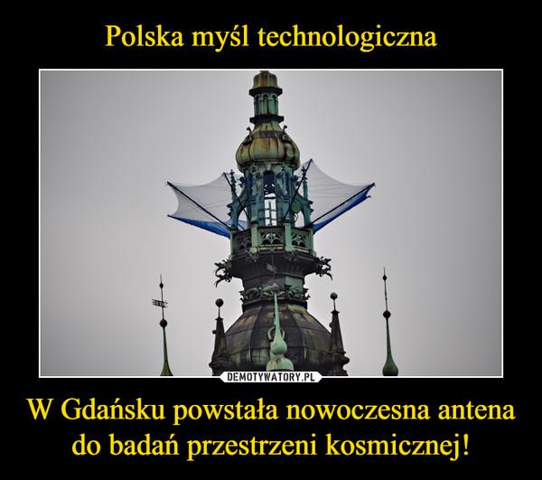 W Gdańsku powstała nowoczesna antena do badań przestrzeni kosmicznej! –
