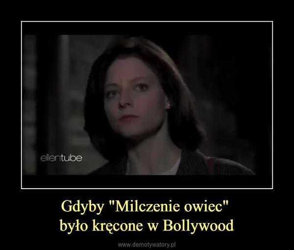 """Gdyby """"Milczenie owiec"""" było kręcone w Bollywood –"""