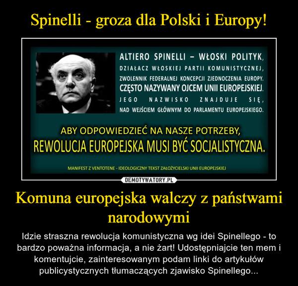 Komuna europejska walczy z państwami narodowymi – Idzie straszna rewolucja komunistyczna wg idei Spinellego - to bardzo poważna informacja, a nie żart! Udostępniajcie ten mem i komentujcie, zainteresowanym podam linki do artykułów publicystycznych tłumaczących zjawisko Spinellego...
