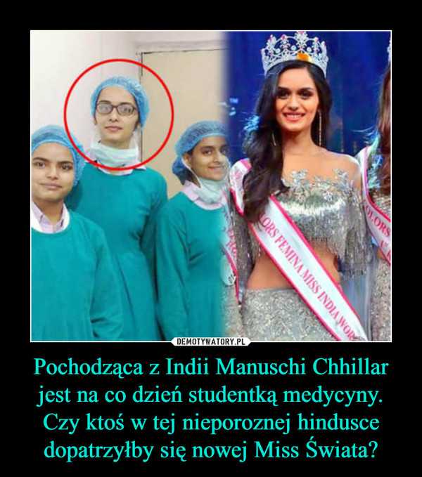 Pochodząca z Indii Manuschi Chhillar jest na co dzień studentką medycyny. Czy ktoś w tej nieporoznej hindusce dopatrzyłby się nowej Miss Świata? –