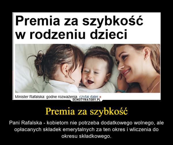 Premia za szybkość – Pani Rafalska - kobietom nie potrzeba dodatkowego wolnego, ale opłacanych składek emerytalnych za ten okres i wliczenia do okresu składkowego.