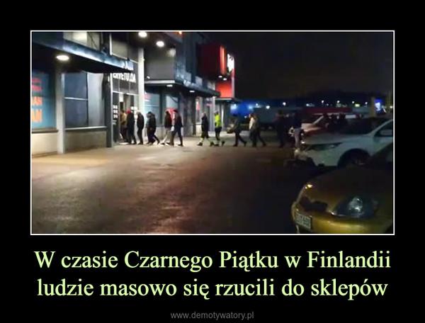 W czasie Czarnego Piątku w Finlandii ludzie masowo się rzucili do sklepów –