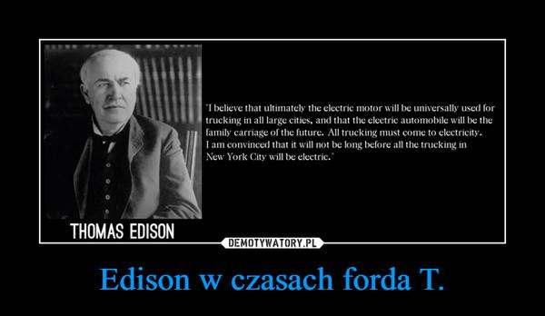 Edison w czasach forda T. –