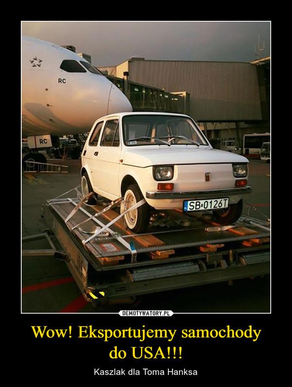Wow! Eksportujemy samochodydo USA!!! – Kaszlak dla Toma Hanksa