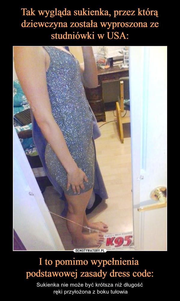I to pomimo wypełnienia podstawowej zasady dress code: – Sukienka nie może być krótsza niż długość ręki przyłożona z boku tułowia