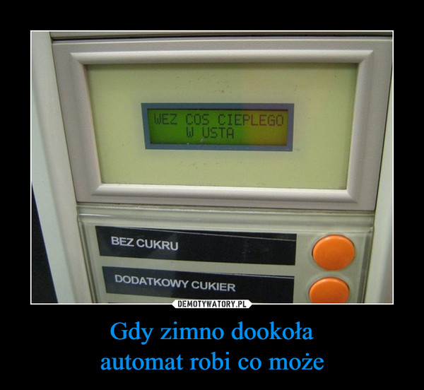Gdy zimno dookołaautomat robi co może –