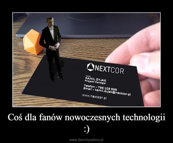 Coś dla fanów nowoczesnych technologii :) –