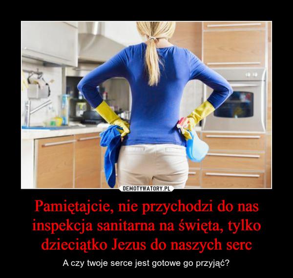 Pamiętajcie, nie przychodzi do nas inspekcja sanitarna na święta, tylko dzieciątko Jezus do naszych serc – A czy twoje serce jest gotowe go przyjąć?