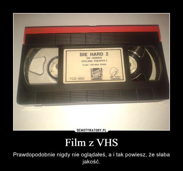 Film z VHS – Prawdopodobnie nigdy nie oglądałeś, a i tak powiesz, że słaba jakość.