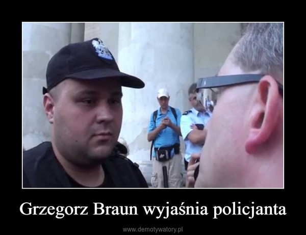 Grzegorz Braun wyjaśnia policjanta –