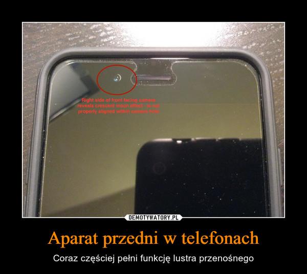 Aparat przedni w telefonach – Coraz częściej pełni funkcję lustra przenośnego