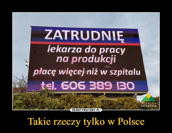 Takie rzeczy tylko w Polsce –  ZATRUDNIĘ lekarza do pracy na produkcji płacę więcej niż w szpitalu