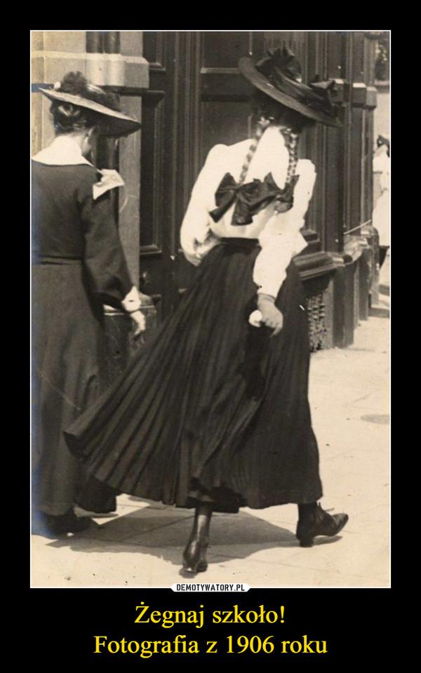 Żegnaj szkoło!Fotografia z 1906 roku –