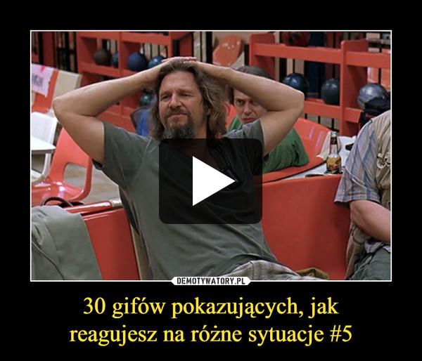 30 gifów pokazujących, jakreagujesz na różne sytuacje #5 –