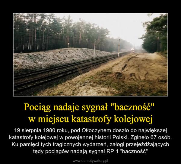 """Pociąg nadaje sygnał """"baczność"""" w miejscu katastrofy kolejowej – 19 sierpnia 1980 roku, pod Otłoczynem doszło do największej katastrofy kolejowej w powojennej historii Polski. Zginęło 67 osób. Ku pamięci tych tragicznych wydarzeń, załogi przejeżdżających tędy pociągów nadają sygnał RP 1 """"baczność"""""""