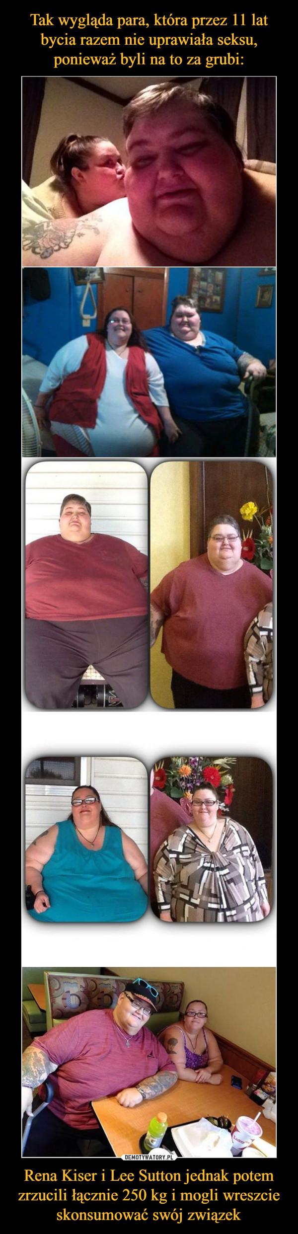 Rena Kiser i Lee Sutton jednak potem zrzucili łącznie 250 kg i mogli wreszcie skonsumować swój związek –