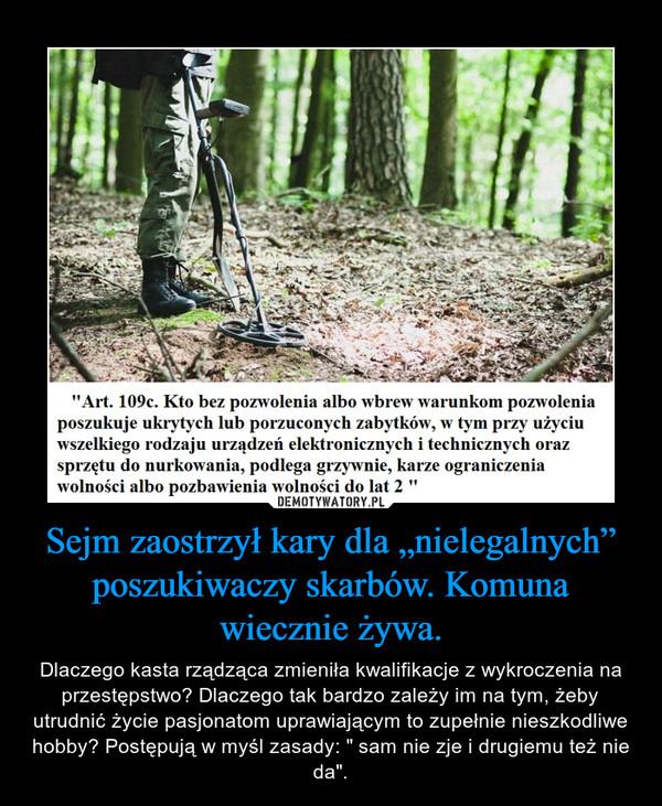 """Sejm zaostrzył kary dla """"nielegalnych"""" poszukiwaczy skarbów. Komuna wiecznie żywa. – Dlaczego kasta rządząca zmieniła kwalifikacje z wykroczenia na przestępstwo? Dlaczego tak bardzo zależy im na tym, żeby utrudnić życie pasjonatom uprawiającym to zupełnie nieszkodliwe hobby? Postępują w myśl zasady: """" sam nie zje i drugiemu też nie da""""."""
