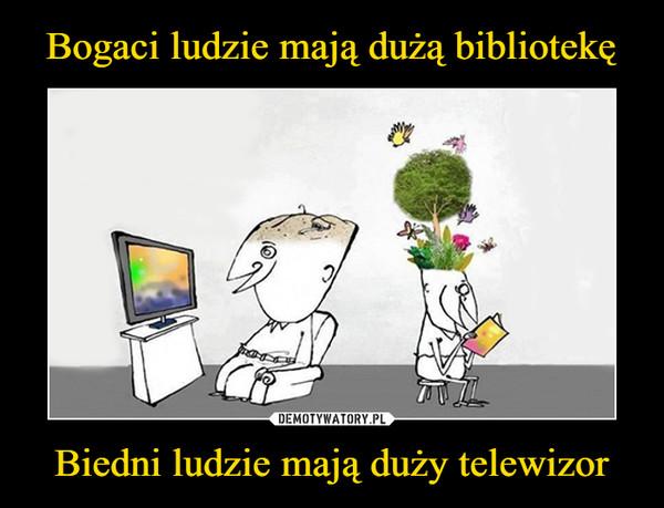 Biedni ludzie mają duży telewizor –