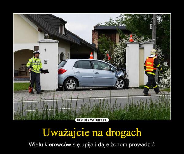 Uważajcie na drogach – Wielu kierowców się upija i daje żonom prowadzić