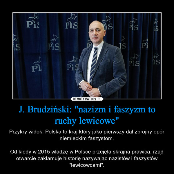 """J. Brudziński: """"nazizm i faszyzm to ruchy lewicowe"""" – Przykry widok. Polska to kraj który jako pierwszy dał zbrojny opór niemieckim faszystom.Od kiedy w 2015 władzę w Polsce przejęła skrajna prawica, rząd otwarcie zakłamuje historię nazywając nazistów i faszystów """"lewicowcami""""."""