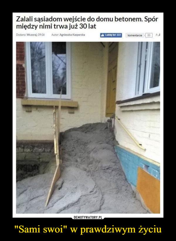 """""""Sami swoi"""" w prawdziwym życiu –  Zalali sąsiadom wejście do domu betonem. Spór między nimi trwa już 30 lat"""