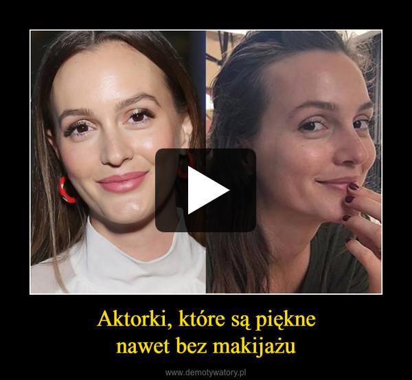 Aktorki, które są pięknenawet bez makijażu –