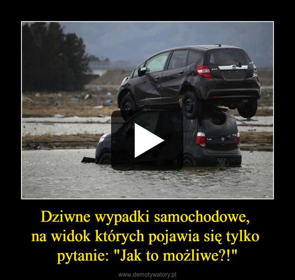 """Dziwne wypadki samochodowe, na widok których pojawia się tylko pytanie: """"Jak to możliwe?!"""" –"""