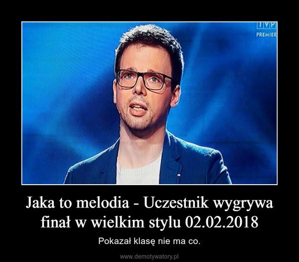 Jaka to melodia - Uczestnik wygrywa finał w wielkim stylu 02.02.2018 – Pokazał klasę nie ma co.