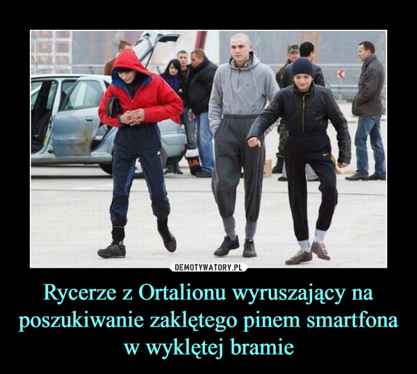 Rycerze z Ortalionu wyruszający na poszukiwanie zaklętego pinem smartfona w wyklętej bramie –