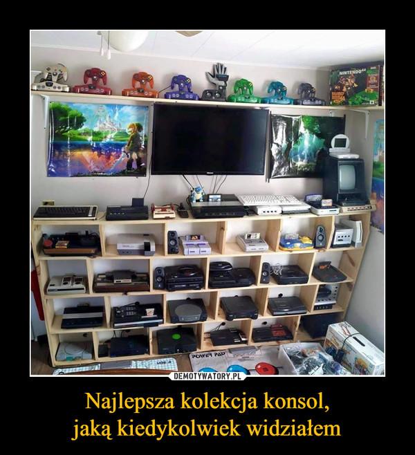 Najlepsza kolekcja konsol,jaką kiedykolwiek widziałem –