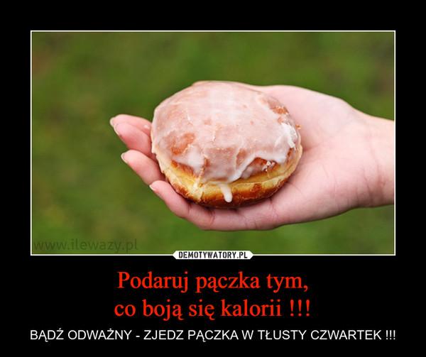 Podaruj pączka tym,co boją się kalorii !!! – BĄDŹ ODWAŻNY - ZJEDZ PĄCZKA W TŁUSTY CZWARTEK !!!