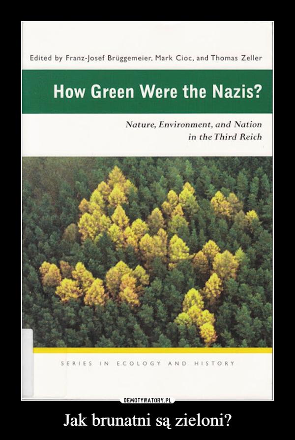 Jak brunatni są zieloni? –