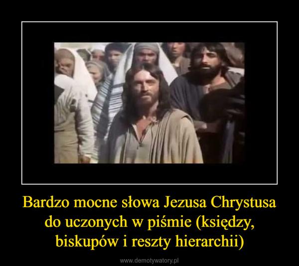 Bardzo mocne słowa Jezusa Chrystusa do uczonych w piśmie (księdzy, biskupów i reszty hierarchii) –