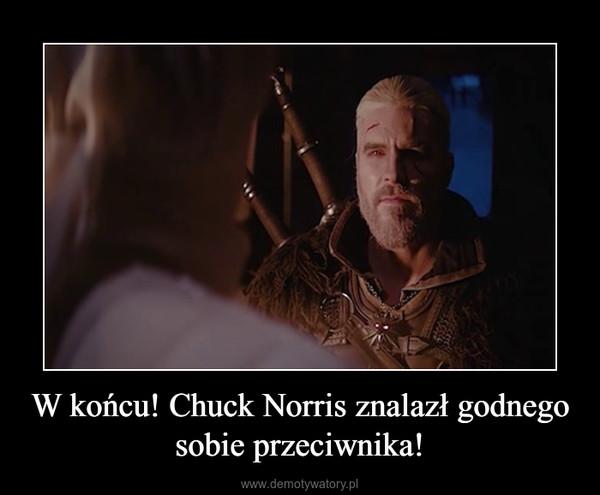 W końcu! Chuck Norris znalazł godnego sobie przeciwnika! –
