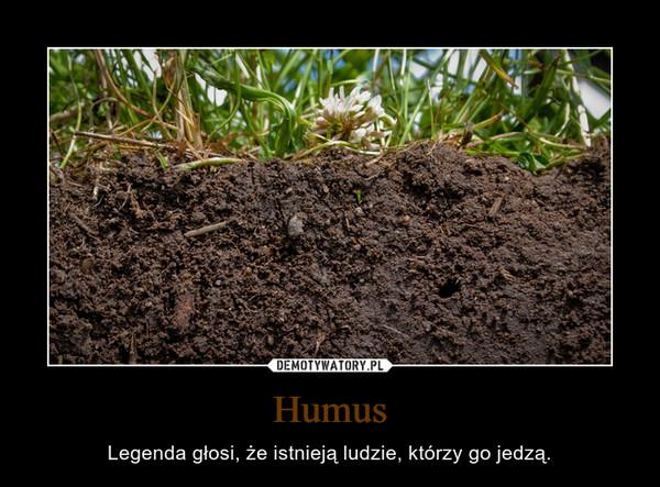 Humus – Legenda głosi, że istnieją ludzie, którzy go jedzą.