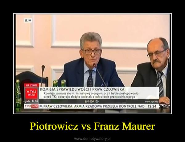 Piotrowicz vs Franz Maurer –