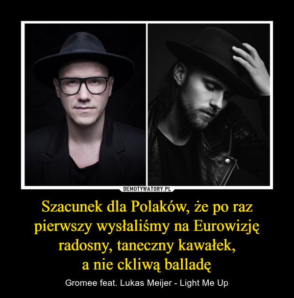 Szacunek dla Polaków, że po raz pierwszy wysłaliśmy na Eurowizję radosny, taneczny kawałek,a nie ckliwą balladę – Gromee feat. Lukas Meijer - Light Me Up
