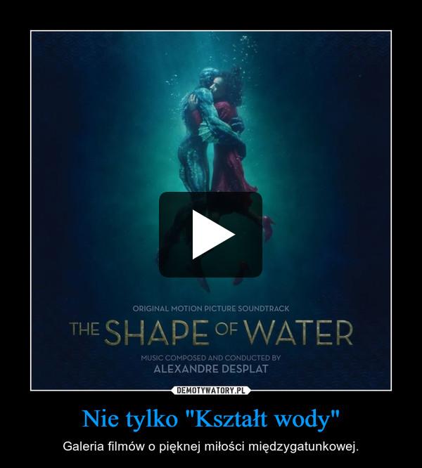 """Nie tylko """"Kształt wody"""" – Galeria filmów o pięknej miłości międzygatunkowej."""