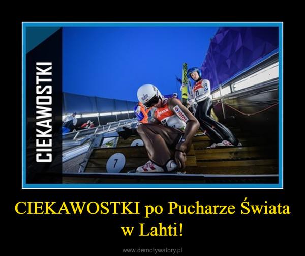 CIEKAWOSTKI po Pucharze Świata w Lahti! –