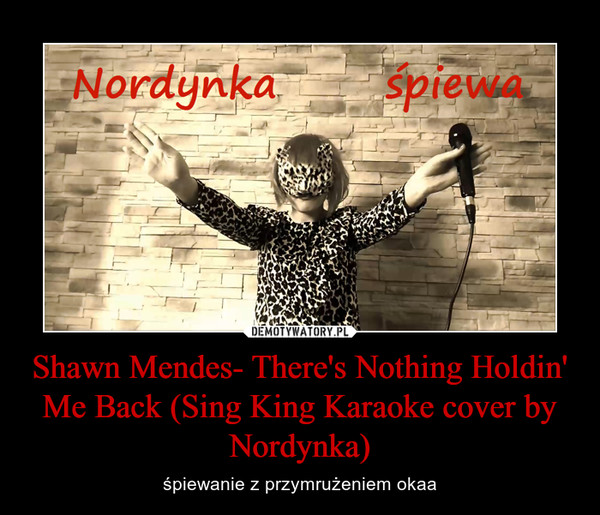 Shawn Mendes- There's Nothing Holdin' Me Back (Sing King Karaoke cover by Nordynka) – śpiewanie z przymrużeniem okaa