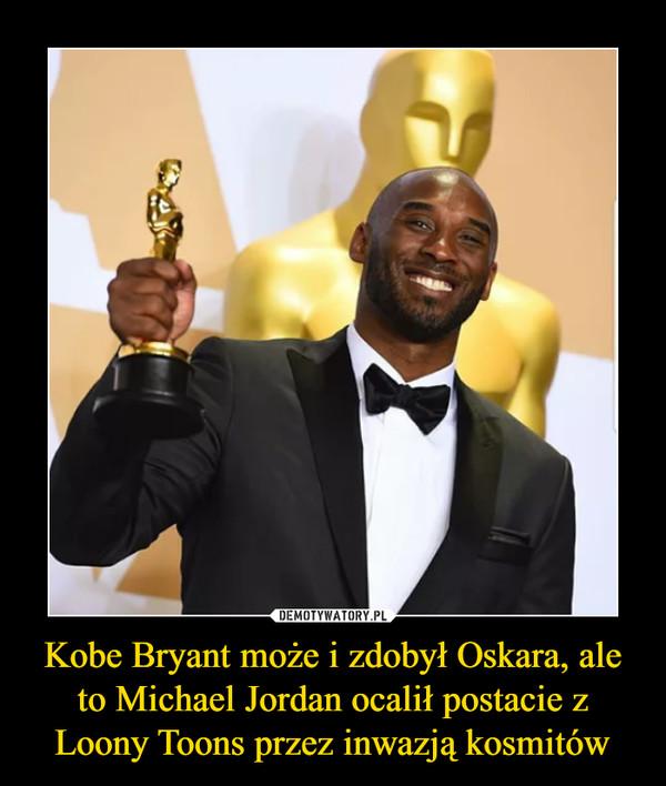 Kobe Bryant może i zdobył Oskara, ale to Michael Jordan ocalił postacie z Loony Toons przez inwazją kosmitów –